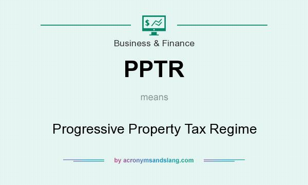 What does PPTR mean? It stands for Progressive Property Tax Regime