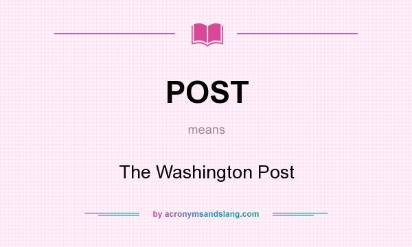 What does POST mean? It stands for The Washington Post