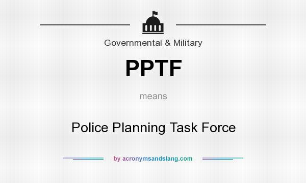 What does PPTF mean? It stands for Police Planning Task Force