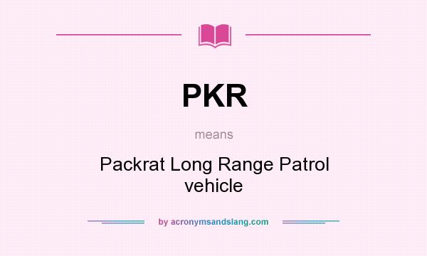 What does PKR mean? It stands for Packrat Long Range Patrol vehicle