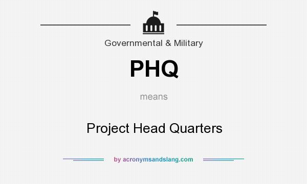 What does PHQ mean? It stands for Project Head Quarters