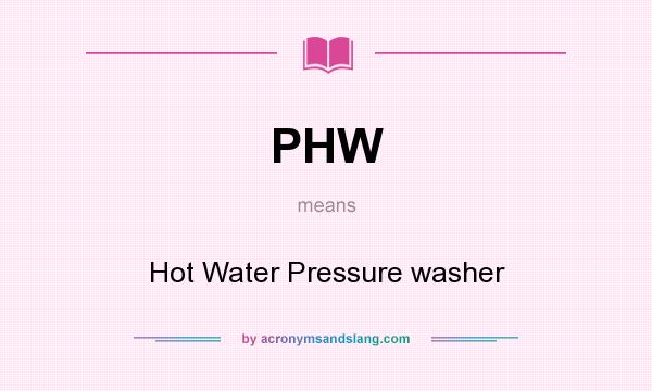 What does PHW mean? It stands for Hot Water Pressure washer