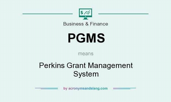 What does PGMS mean? It stands for Perkins Grant Management System