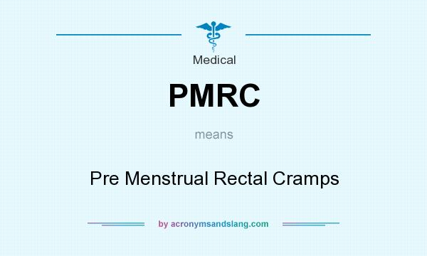 What does PMRC mean? It stands for Pre Menstrual Rectal Cramps