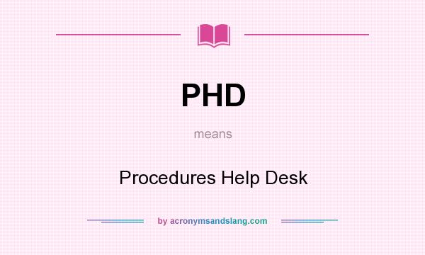 What does PHD mean? It stands for Procedures Help Desk