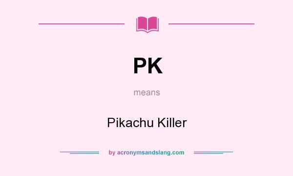 What does PK mean? It stands for Pikachu Killer