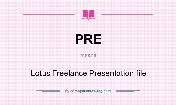 What does PRE mean? It stands for Lotus Freelance Presentation file