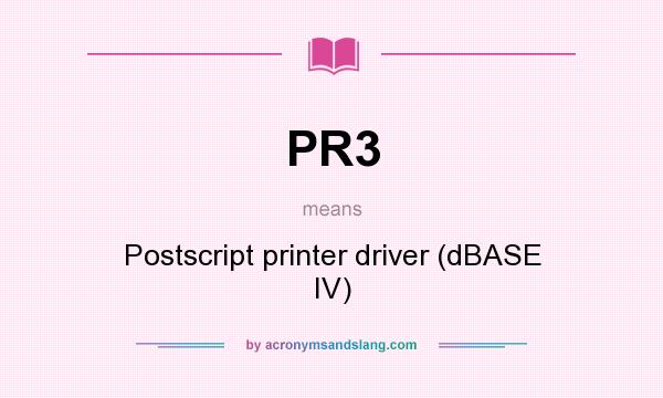 What does PR3 mean? It stands for Postscript printer driver (dBASE IV)