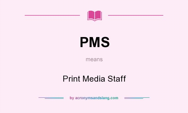 What does PMS mean? It stands for Print Media Staff