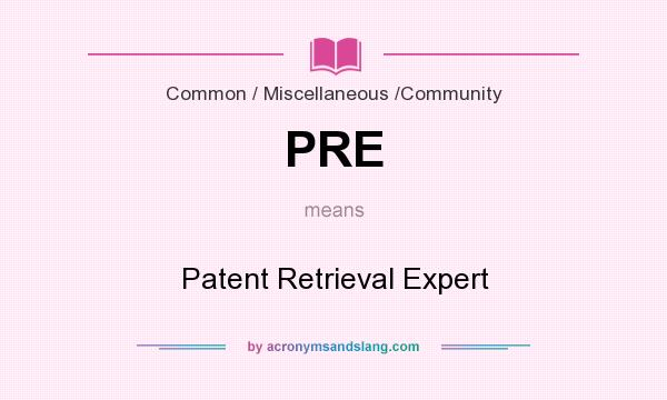 What does PRE mean? It stands for Patent Retrieval Expert
