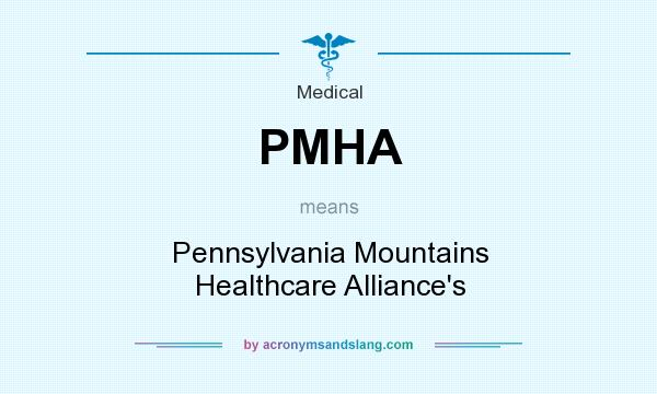 What does PMHA mean? It stands for Pennsylvania Mountains Healthcare Alliance`s