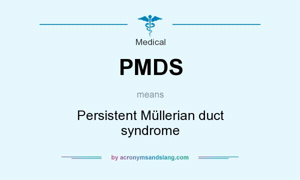 What does PMDS mean? It stands for Persistent Müllerian duct syndrome