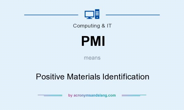 What does PMI mean? It stands for Positive Materials Identification