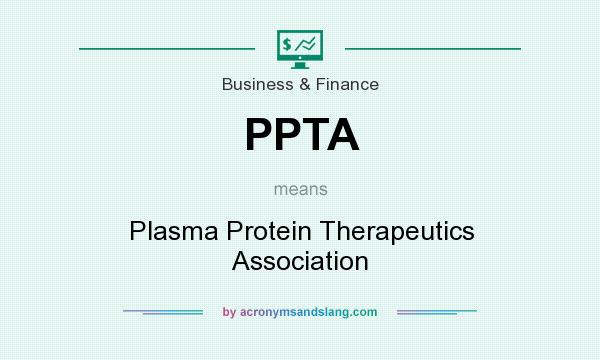 What does PPTA mean? It stands for Plasma Protein Therapeutics Association