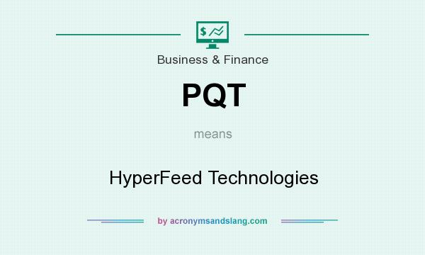 What does PQT mean? It stands for HyperFeed Technologies