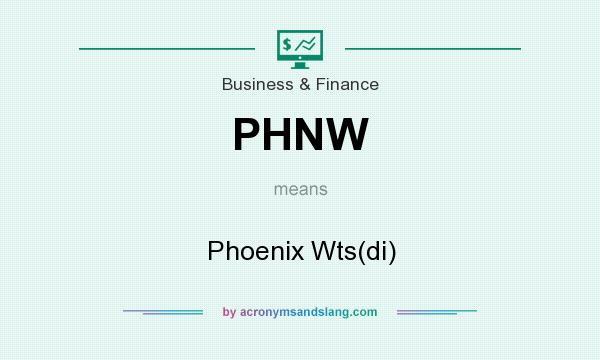 What does PHNW mean? It stands for Phoenix Wts(di)