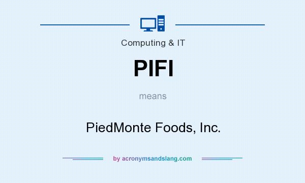 What does PIFI mean? It stands for PiedMonte Foods, Inc.