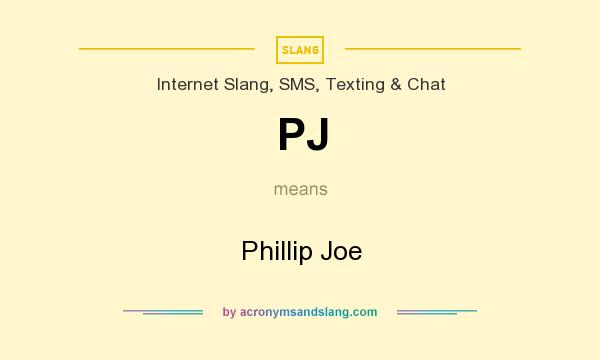 What does PJ mean? It stands for Phillip Joe