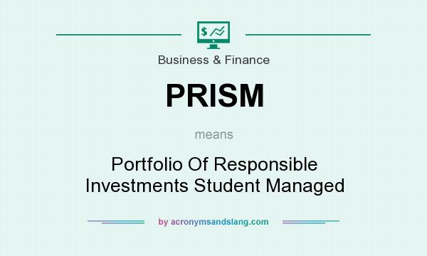 What does PRISM mean? It stands for Portfolio Of Responsible Investments Student Managed