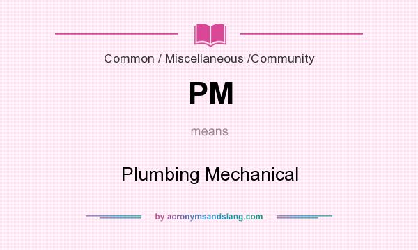 What does PM mean? It stands for Plumbing Mechanical