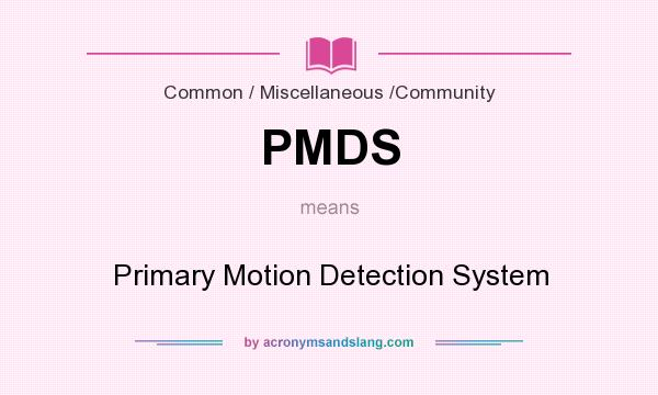 What does PMDS mean? It stands for Primary Motion Detection System