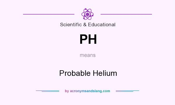 What does PH mean? It stands for Probable Helium