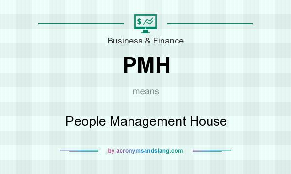 What does PMH mean? It stands for People Management House