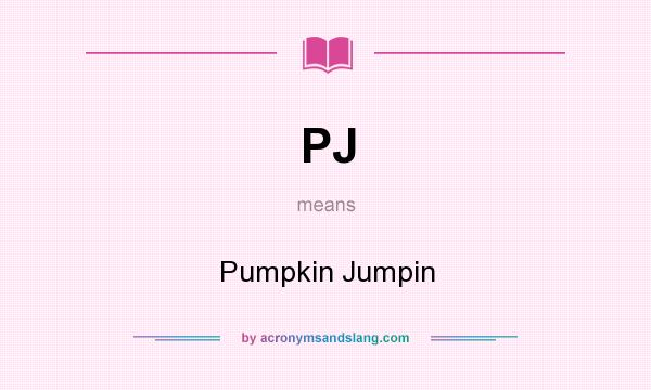 What does PJ mean? It stands for Pumpkin Jumpin