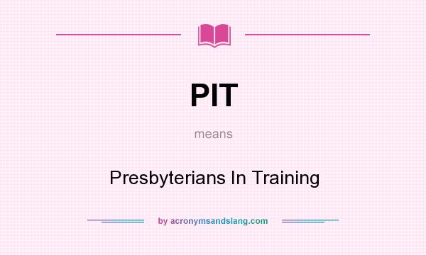 What does PIT mean? It stands for Presbyterians In Training