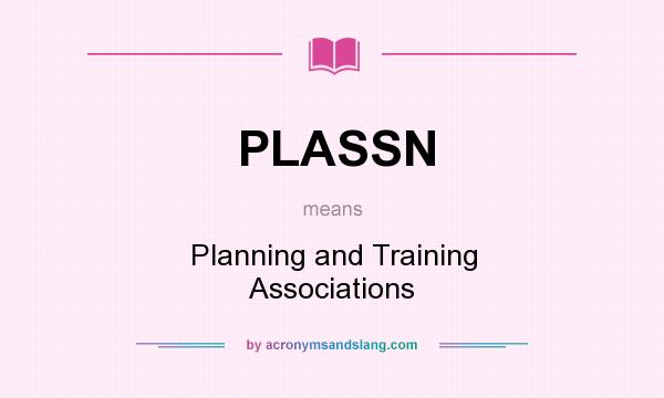 What does PLASSN mean? It stands for Planning and Training Associations