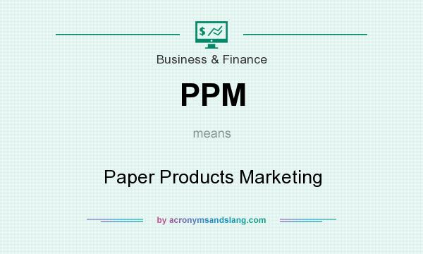 What does PPM mean? It stands for Paper Products Marketing