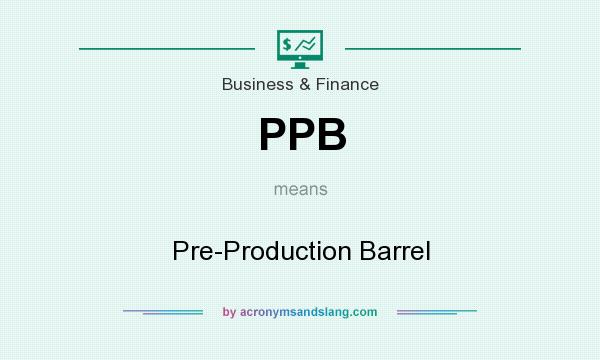 What does PPB mean? It stands for Pre-Production Barrel
