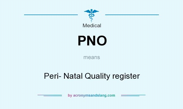 What does PNO mean? It stands for Peri- Natal Quality register
