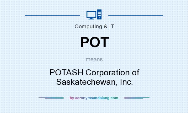 What does POT mean? It stands for POTASH Corporation of Saskatechewan, Inc.