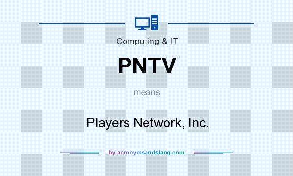 What does PNTV mean? It stands for Players Network, Inc.