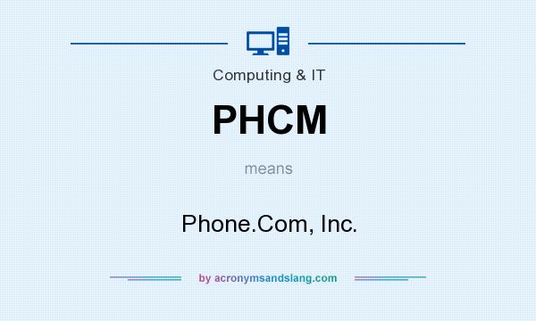 What does PHCM mean? It stands for Phone.Com, Inc.