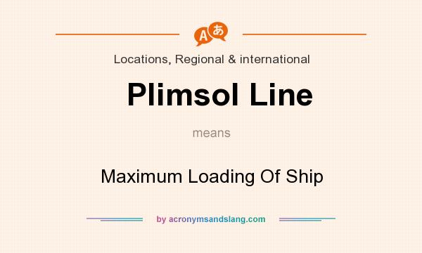 What does Plimsol Line mean? It stands for Maximum Loading Of Ship
