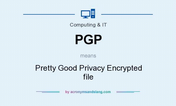 What does PGP mean? It stands for Pretty Good Privacy Encrypted file
