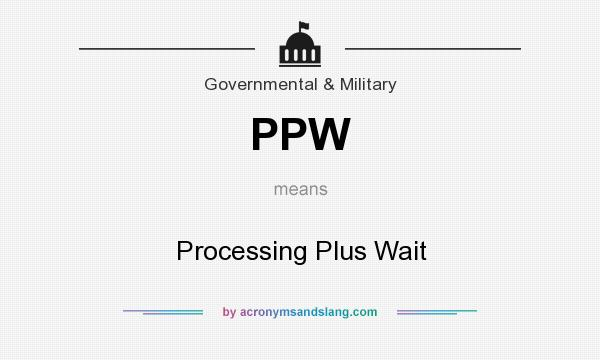 What does PPW mean? It stands for Processing Plus Wait