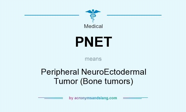 What does PNET mean? It stands for Peripheral NeuroEctodermal Tumor (Bone tumors)