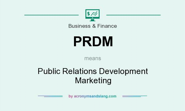 What does PRDM mean? It stands for Public Relations Development Marketing