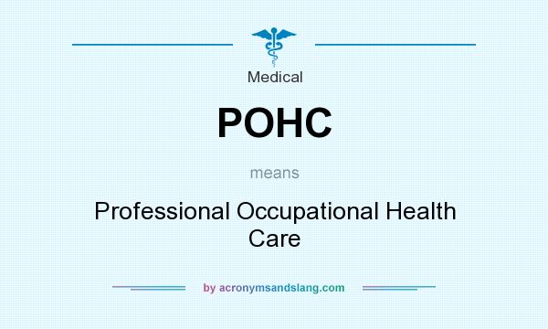 What does POHC mean? It stands for Professional Occupational Health Care