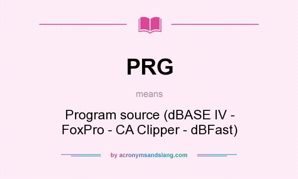 What does PRG mean? It stands for Program source (dBASE IV - FoxPro - CA Clipper - dBFast)