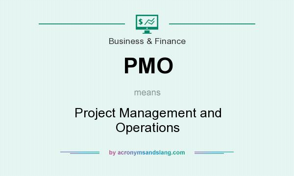 What does PMO mean? It stands for Project Management and Operations