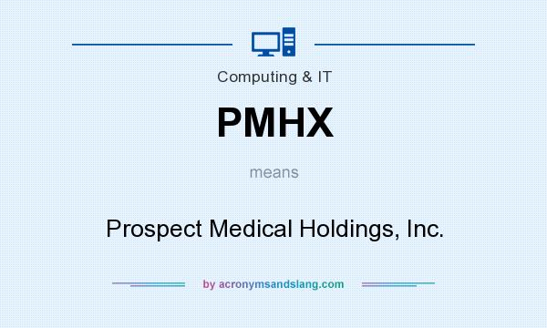 What does PMHX mean? It stands for Prospect Medical Holdings, Inc.