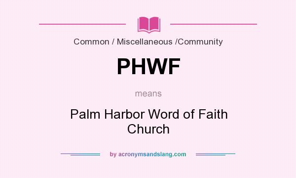 What does PHWF mean? It stands for Palm Harbor Word of Faith Church