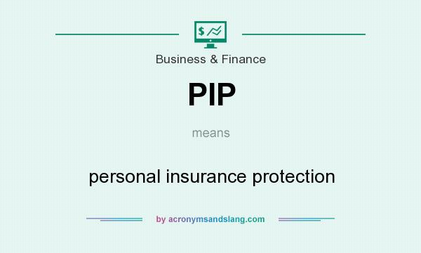 What does PIP mean? It stands for personal insurance protection