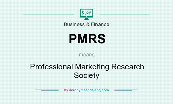 What does PMRS mean? It stands for Professional Marketing Research Society
