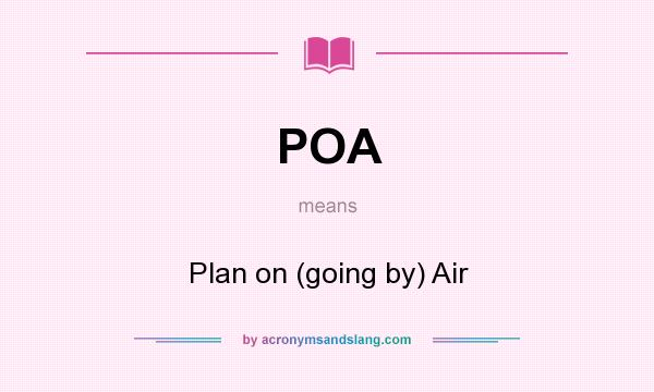 What does POA mean? It stands for Plan on (going by) Air