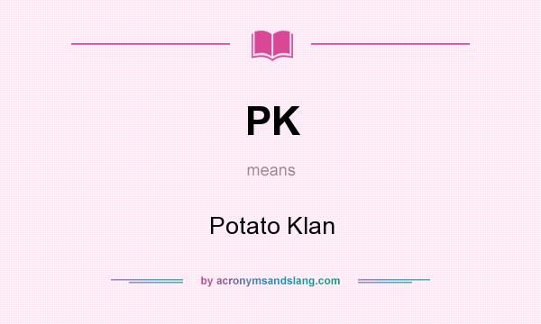What does PK mean? It stands for Potato Klan